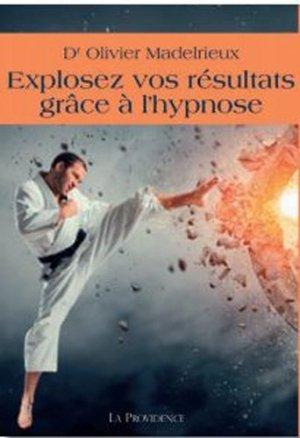 Explosez vos résultats grâce à l'hypnose - la providence - 9782930678603