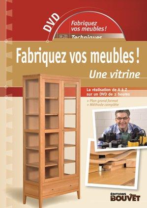 Fabriquez vos meubles ! Une vitrine, DVD + guide - le bouvet - 2224798931058 -
