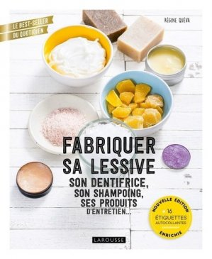 Fabriquer sa lessive, son dentifrice, son shampoing, ses produits d'entretien... - Larousse - 9782035994769 -