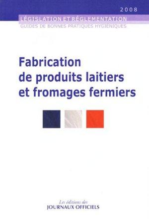 Fabrication de produits laitiers et fromages fermiers - journaux officiels - 9782110756602 -