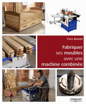 Fabriquer ses meubles avec une machine à bois combinée - eyrolles - 9782212142693 -
