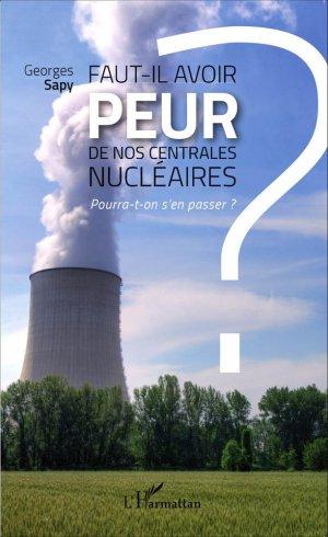 Faut-il avoir peur de nos centrales nucléaires ? - l'harmattan - 9782343060859 -