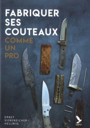 Fabriquer ses couteaux comme un pro - gerfaut - 9782351912096 -