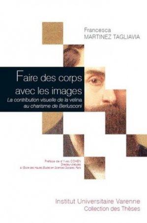 Faire des corps avec les images - Fondation Varenne - 9782370320889 -