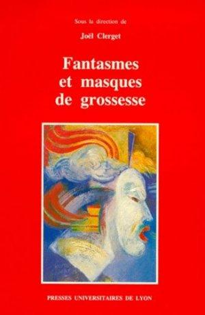 FANTASMES ET MASQUES DE GROSSESSE - Presses Universitaires de Lyon - 9782729702731 -
