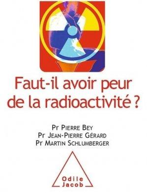 Faut-il avoir peur de la radioactivité ? - odile jacob - 9782738129857 -