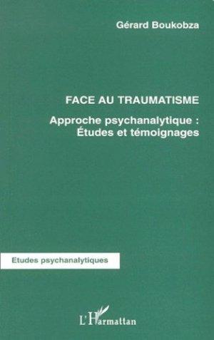 Face au traumatisme. Approche psychanalytique : études et témoignages - l'harmattan - 9782747500470 -
