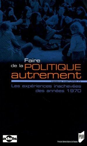 Faire de la politique autrement. Les expériences inachevées des années 1970 - presses universitaires de rennes - 9782753501607 -