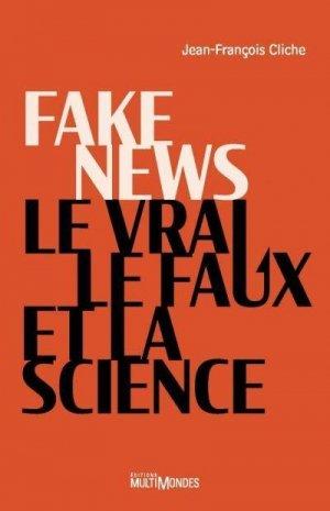 Fake news. le vrai, le faux et la science - multimondes - 9782897732189 -