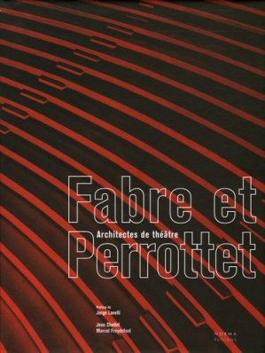 Fabre et Perrottet. Architectes de théâtre - Editions Norma - 9782909283951 -