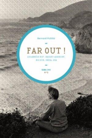 Far Out ! Les années hip : Haight-Ashbury, Big Sur, India, Goa - Mediapop - 9782918932024 -