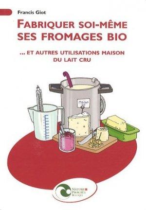 Fabriquer soi-même ses fromages bio... - nature et progrès belgique - 9782930386393 -