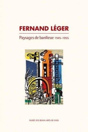Fernand Léger. Paysages de banlieue 1945-1955 - Illustria Librairie des Musées - 9782354040697 -