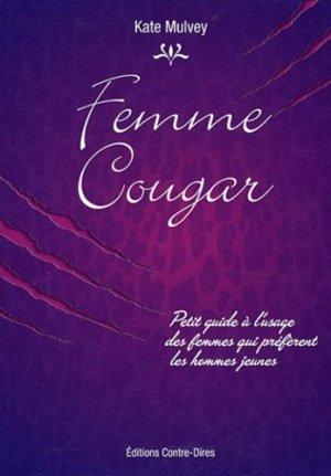 Femmes Cougar. Petit guide à l'usage des femmes qui préfèrent les hommes jeunes - contre dires - 9782849331927 -