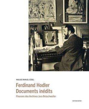 Ferdinand Hodler - Documents inédits. Fleurons des archives Jura Brüschweiler - Notari - 9782940617319 -