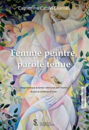 Femme peintre, parole tenue. Imaginons que le temps rebrousse son chemin et que je continue d'aimer - 7 écrit Editions - 9791032632338 -