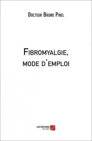 Fibromyalgie, mode d'emploi - Les Editions du Net - 9782312003269 -