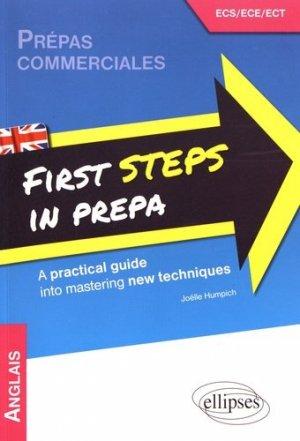 First Steps in Prepa. A practical guide into mastering new techniques Prépas commerciales ECS/ECE/ECT - Ellipses - 9782340015166 -