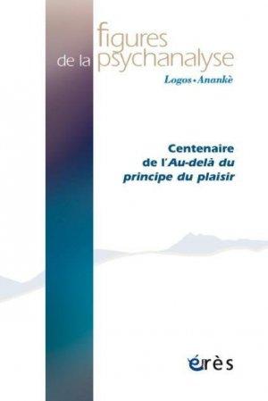 Figures de la psychanalyse N° 39 : Centenaire de l'au-delà du principe de plaisir - Erès - 9782749266947 -