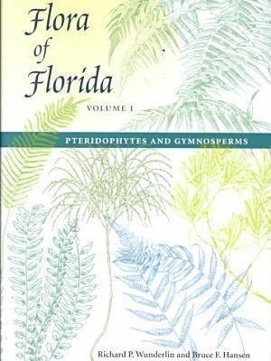Flora of Florida Volume 1 Pteridophytes and gymnosperms - university press of florida - 9780813018058 -