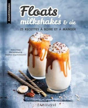 Floats, milkshakes & cie. 25 recettes à boire et à manger - Larousse - 9782035934208 -