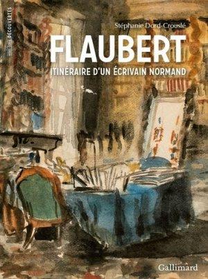 Flaubert, itinéraire d'un écrivain normand - gallimard editions - 9782072930317 -