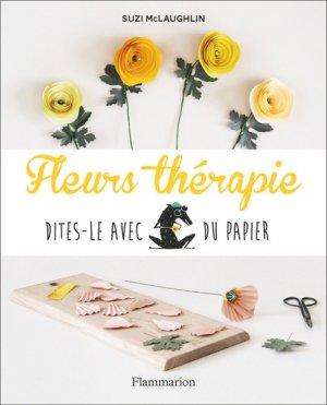 Fleurs therapie - dites-le avec du papier - Flammarion - 9782081482074