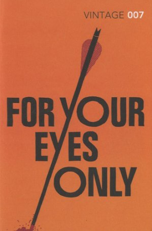 FOR YOUR EYES ONLY  - VINTAGE - 9780099576945 -