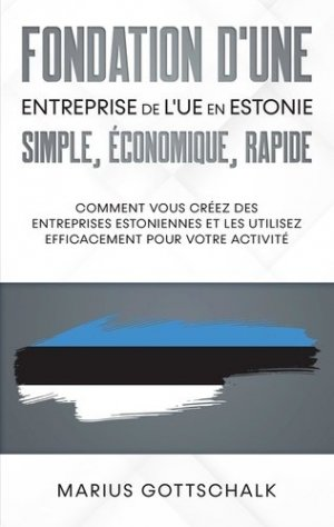 Fondation d'une entreprise de l'UE en Estonie: simple, économique, rapide - Books on Demand Editions - 9782322209057 -