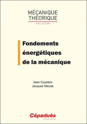 Fondements énergétiques de la mécanique - cepadues - 9782364936768 -