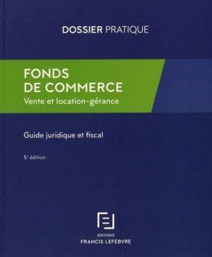 Fonds de commerce. Vente et location-gérance, Guide juridique et fiscal, 5e édition - Francis Lefebvre - 9782368931592 -