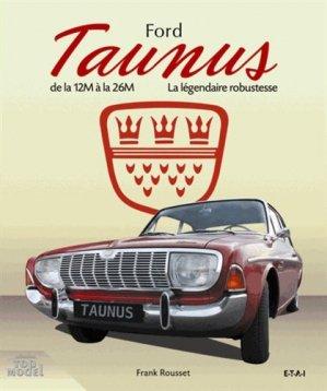 Ford Taunus - etai - editions techniques pour l'automobile et l'industrie - 9782726896693 -