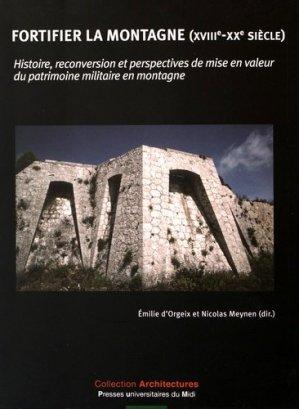 Fortifier la montagne (XVIIIe-XXe siècle) - presses universitaires du mirail - 9782810704262 -