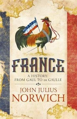 FRANCE - A History from Gaul to De Gaulle - hodder and stoughton - 9781473663848 -