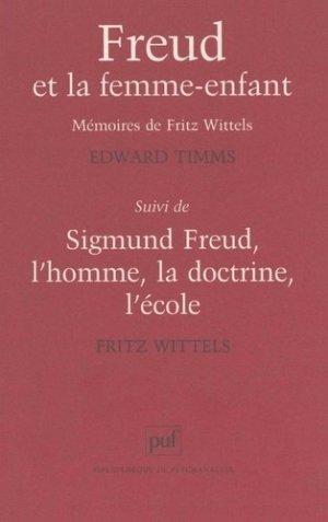 Freud et la femme-enfant. suivi de Sigmund Freud. Les mémoires de Fritz Wittels, l'homme, la doctrine, l'école - puf - presses universitaires de france - 9782130495284 -
