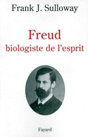 FREUD BIOLOGISTE DE L'ESPRIT. Edition 1998 - Fayard - 9782213601922 -