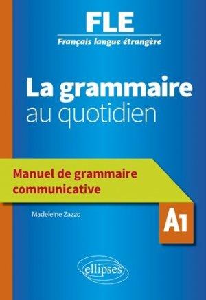 Français langue étrangère (FLE) A1 La grammaire au quotidien. Manuel de grammaire communicative, Edition 2020 - Ellipses - 9782340036857 -