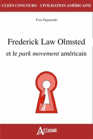 Frederick Law Olmsted et le park movement américain - Atlande - 9782350302454 -