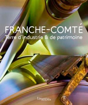 Franche-comte terre d'industrie et de patrimoine - Lieux Dits - 9782362191923 -