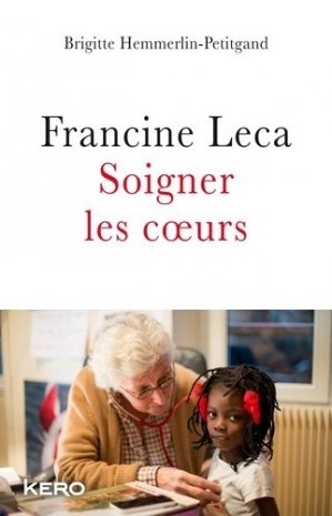 Francine Leca: soigner les coeurs - kero - 9782366581928 -