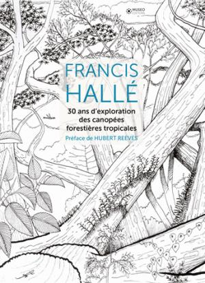 Francis halle, 30 ans d'exploration des canopees forestieres tropicales - museo  - 9782373750409 -
