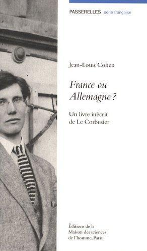 France ou Allemagne ? Un livre inédit de Le Corbusier - Maison des Sciences de l'Homme - 9782735112371 -