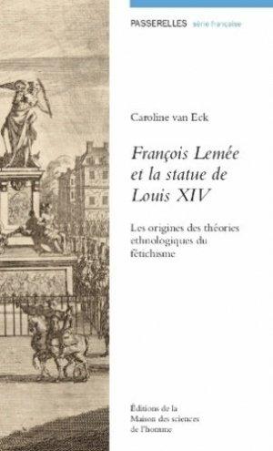 François Lemée et la statue de Louis XIV. Les origines des théories ethnologiques du fétichisme - Maison des Sciences de l'Homme - 9782735116164 -