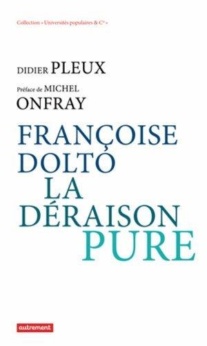 Francoise Dolto, la déraison pure - autrement - 9782746735057 -