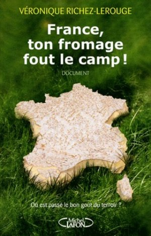 France, ton fromage fout le camp ! - michel lafon - 9782749916873 -