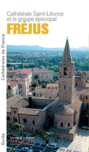 Fréjus - La cathédrale Saint-Léonce et le groupe épiscopal - Editions du Patrimoine Centre des monuments nationaux - 9782757707289 -