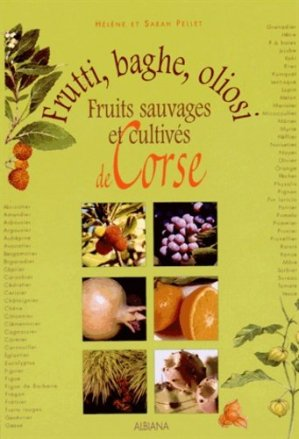 Frutti, baghe, oliosi. Fruits sauvages et cultivés de Corse - Albiana - 9782846980586 -