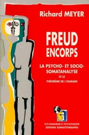 FREUD ENCORPS. La psycho- et socio-somatanalyse et le théorème de l'humain - Eres - 9782865863914 -