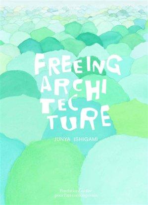 Freeing Architecture - fondation cartier pour l'art - 9782869251335 -