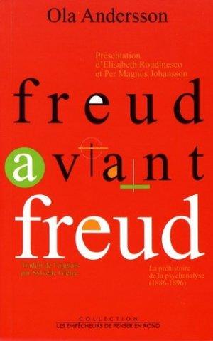 Freud avant Freud. La préhistoire de la psychanalyse (1886-1896) - les empecheurs de penser en rond - 9782908602869 -